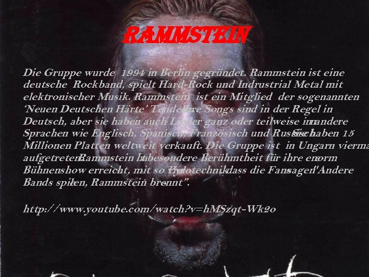 Rammstein Die Gruppe wurde 1994 in Berlin gegründet. Rammstein ist eine deutsche Rockband, spielt