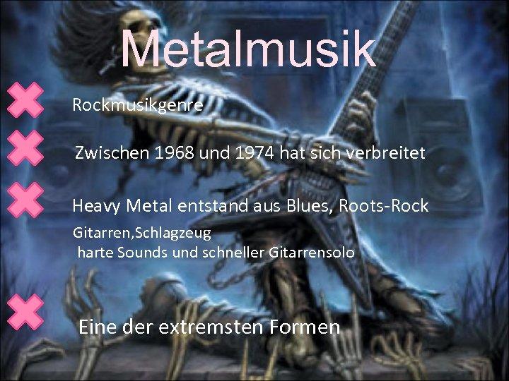 Metalmusik Rockmusikgenre Zwischen 1968 und 1974 hat sich verbreitet Heavy Metal entstand aus Blues,