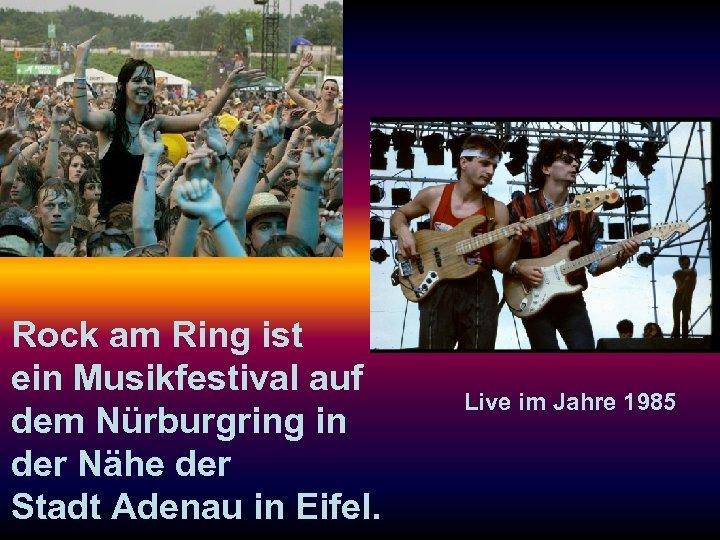 Rock am Ring ist ein Musikfestival auf dem Nürburgring in der Nähe der Stadt