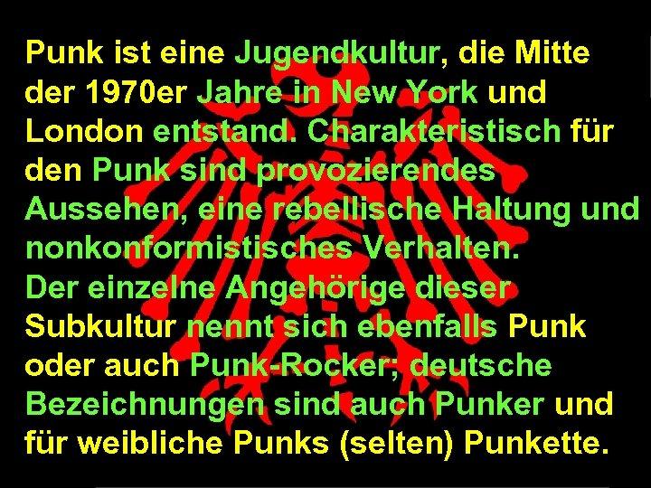 Punk ist eine Jugendkultur, die Mitte der 1970 er Jahre in New York und