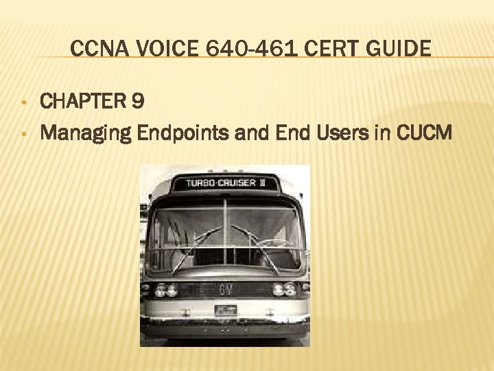 CCNA VOICE 640 -461 CERT GUIDE • • CHAPTER 9 Managing Endpoints and End