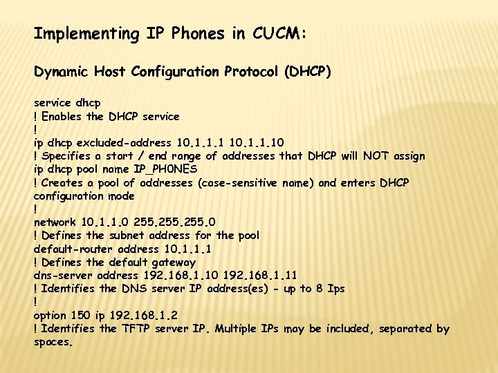 Implementing IP Phones in CUCM: Dynamic Host Configuration Protocol (DHCP) service dhcp ! Enables