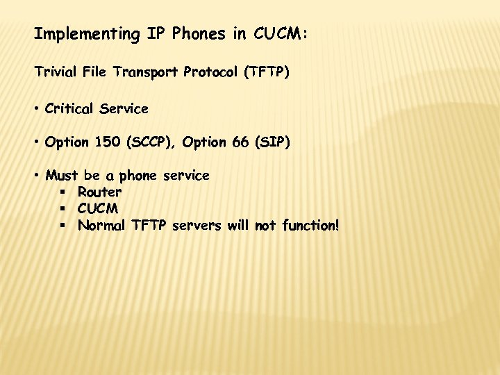 Implementing IP Phones in CUCM: Trivial File Transport Protocol (TFTP) • Critical Service •