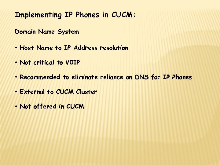 Implementing IP Phones in CUCM: Domain Name System • Host Name to IP Address