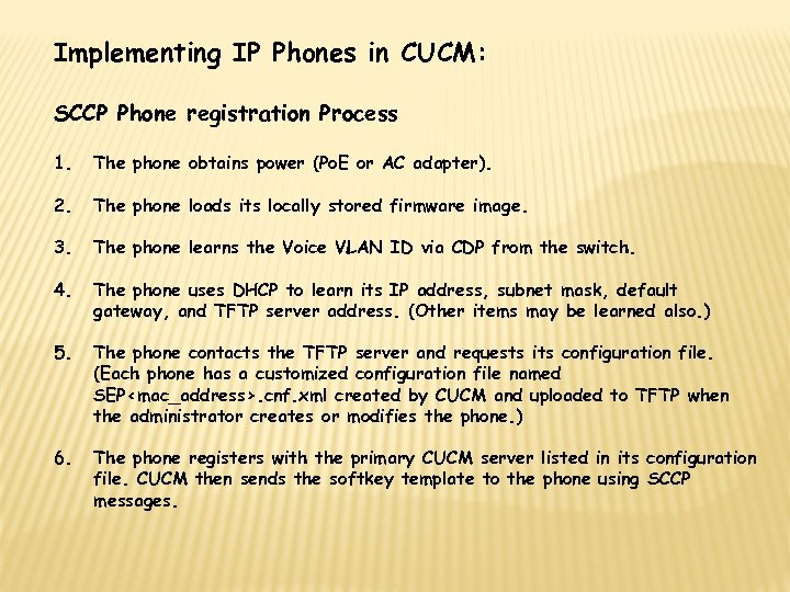 Implementing IP Phones in CUCM: SCCP Phone registration Process 1. The phone obtains power