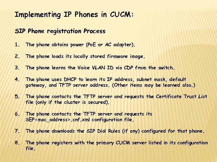 Implementing IP Phones in CUCM: SIP Phone registration Process 1. The phone obtains power