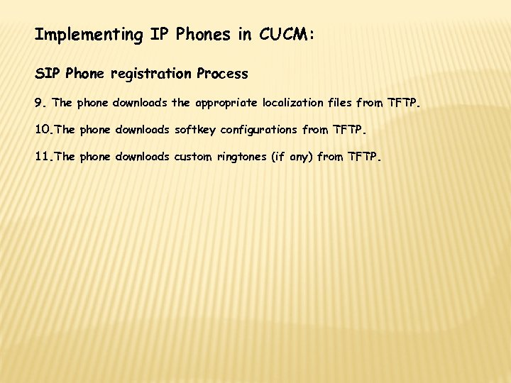 Implementing IP Phones in CUCM: SIP Phone registration Process 9. The phone downloads the