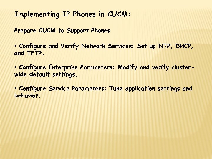 Implementing IP Phones in CUCM: Prepare CUCM to Support Phones • Configure and Verify