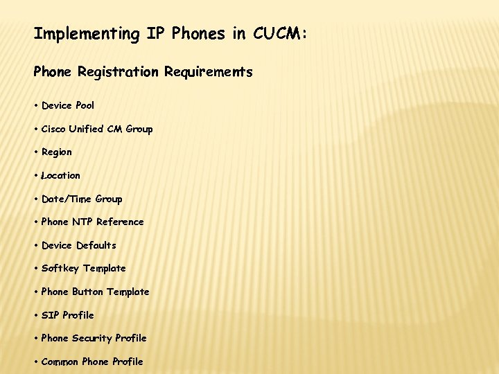 Implementing IP Phones in CUCM: Phone Registration Requirements • Device Pool • Cisco Unified