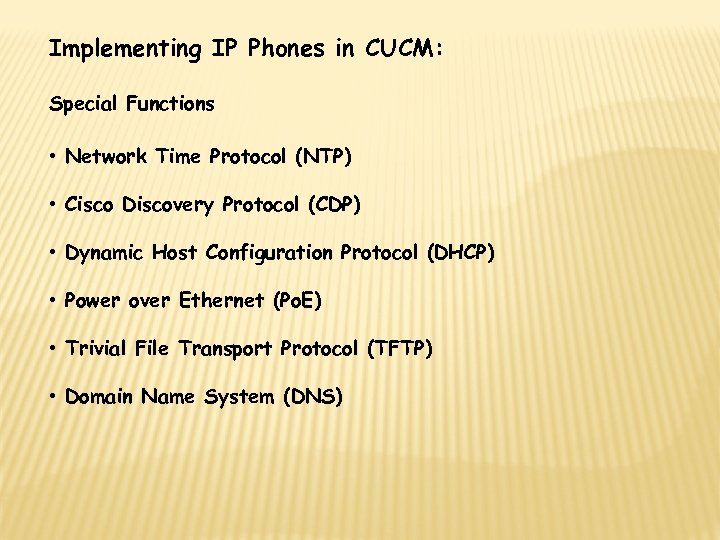 Implementing IP Phones in CUCM: Special Functions • Network Time Protocol (NTP) • Cisco