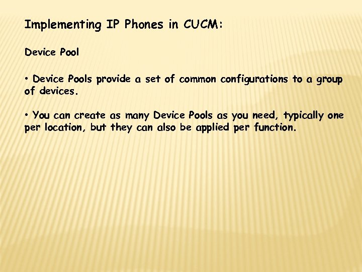 Implementing IP Phones in CUCM: Device Pool • Device Pools provide a set of