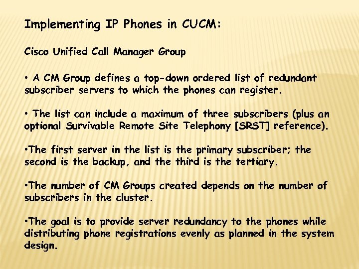 Implementing IP Phones in CUCM: Cisco Unified Call Manager Group • A CM Group