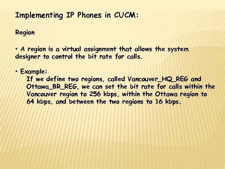Implementing IP Phones in CUCM: Region • A region is a virtual assignment that