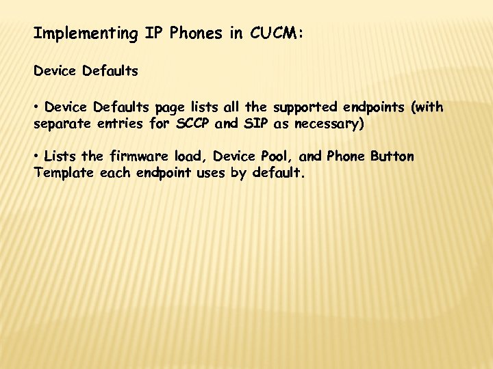 Implementing IP Phones in CUCM: Device Defaults • Device Defaults page lists all the