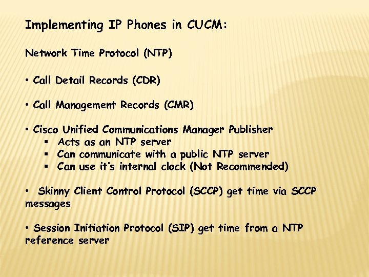 Implementing IP Phones in CUCM: Network Time Protocol (NTP) • Call Detail Records (CDR)