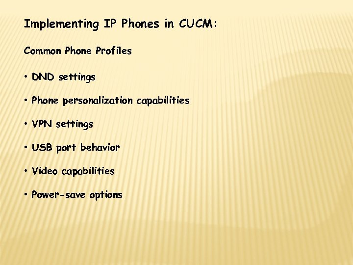 Implementing IP Phones in CUCM: Common Phone Profiles • DND settings • Phone personalization