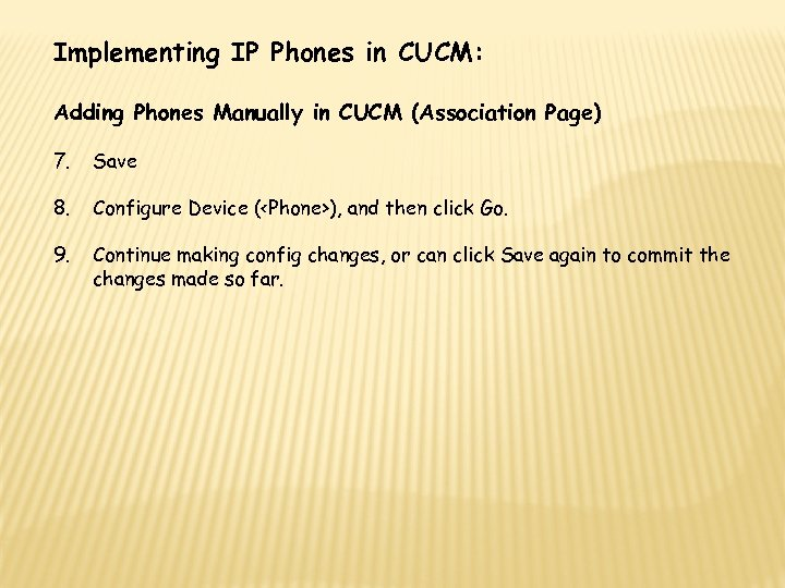 Implementing IP Phones in CUCM: Adding Phones Manually in CUCM (Association Page) 7. Save