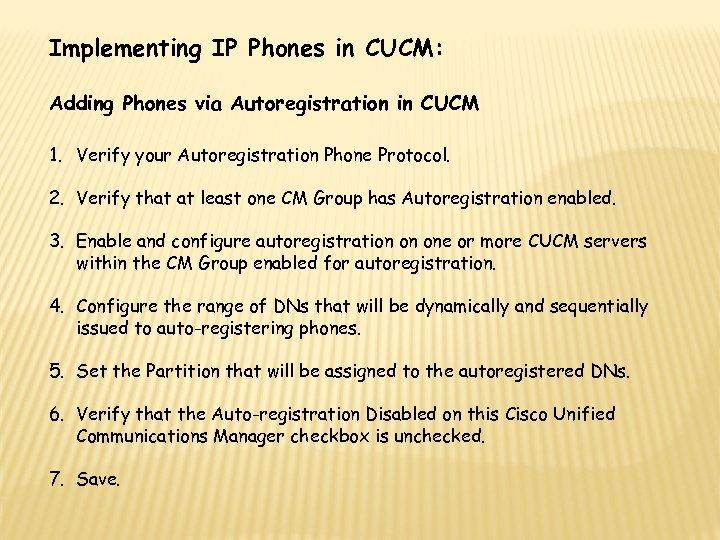 Implementing IP Phones in CUCM: Adding Phones via Autoregistration in CUCM 1. Verify your