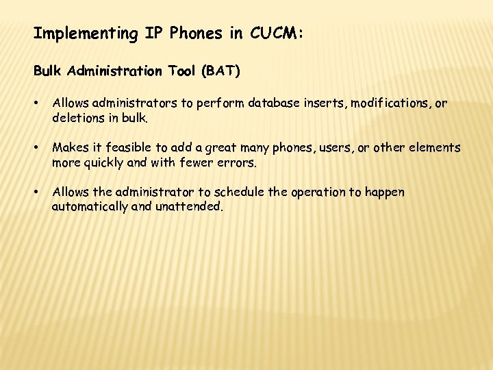 Implementing IP Phones in CUCM: Bulk Administration Tool (BAT) • Allows administrators to perform