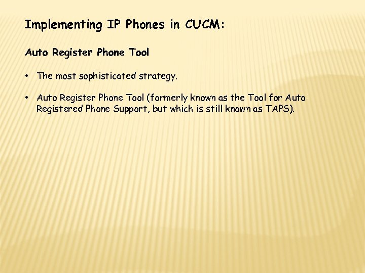 Implementing IP Phones in CUCM: Auto Register Phone Tool • The most sophisticated strategy.