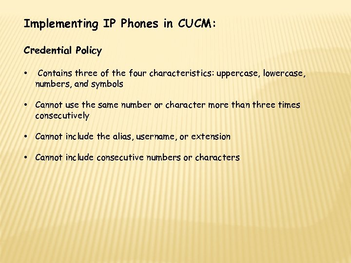 Implementing IP Phones in CUCM: Credential Policy • Contains three of the four characteristics: