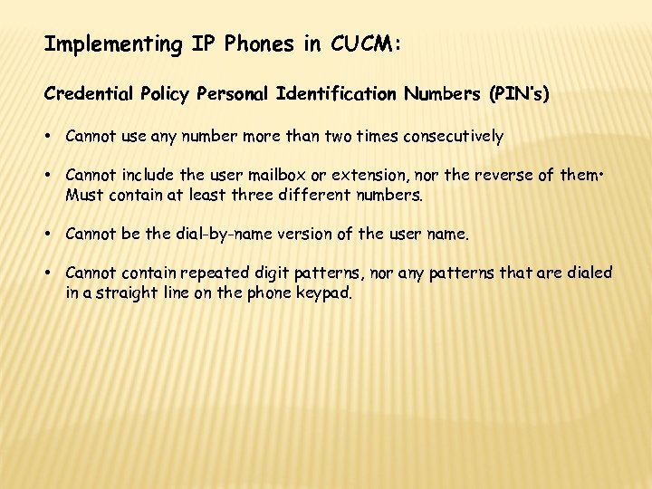Implementing IP Phones in CUCM: Credential Policy Personal Identification Numbers (PIN's) • Cannot use