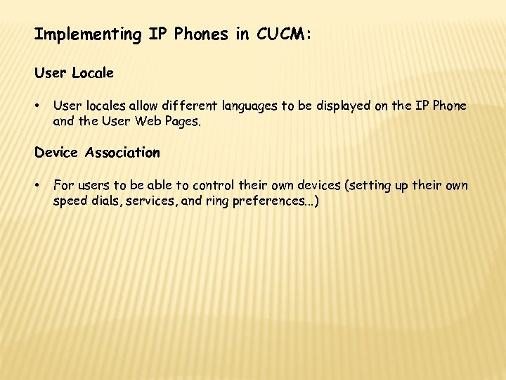 Implementing IP Phones in CUCM: User Locale • User locales allow different languages to