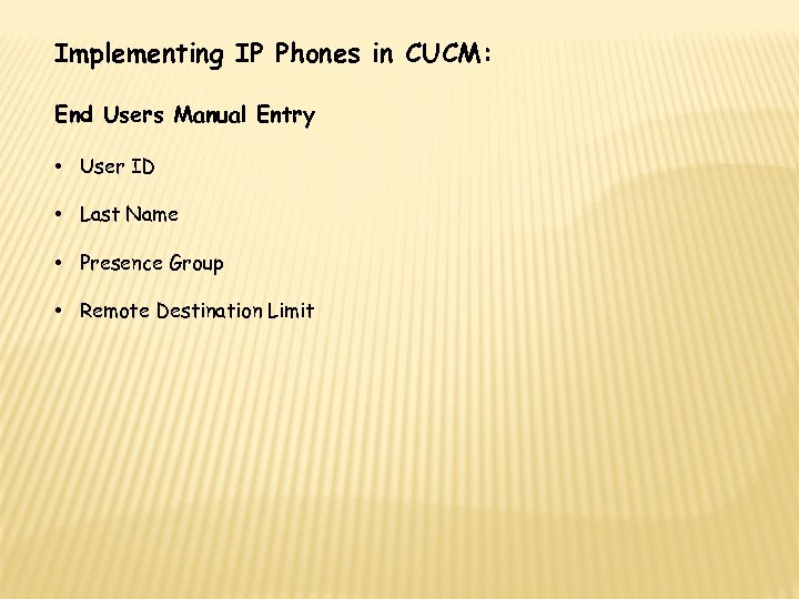 Implementing IP Phones in CUCM: End Users Manual Entry • User ID • Last