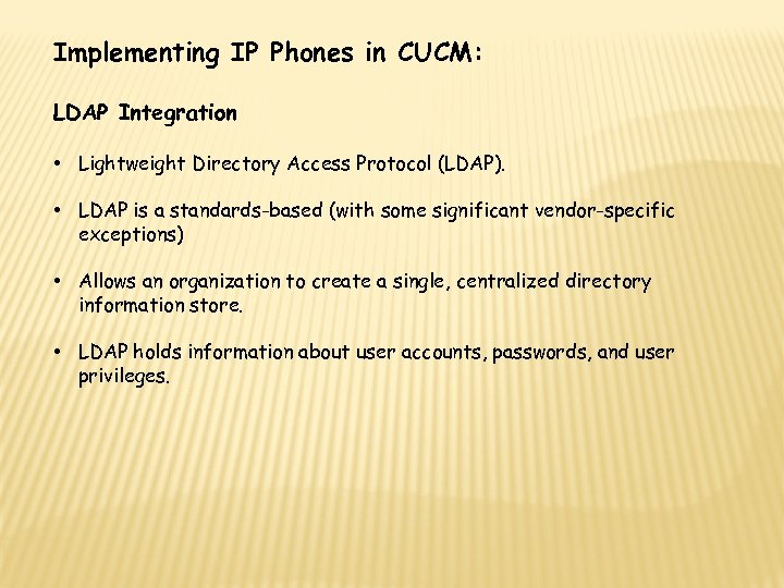 Implementing IP Phones in CUCM: LDAP Integration • Lightweight Directory Access Protocol (LDAP). •