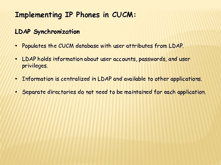 Implementing IP Phones in CUCM: LDAP Synchronization • Populates the CUCM database with user
