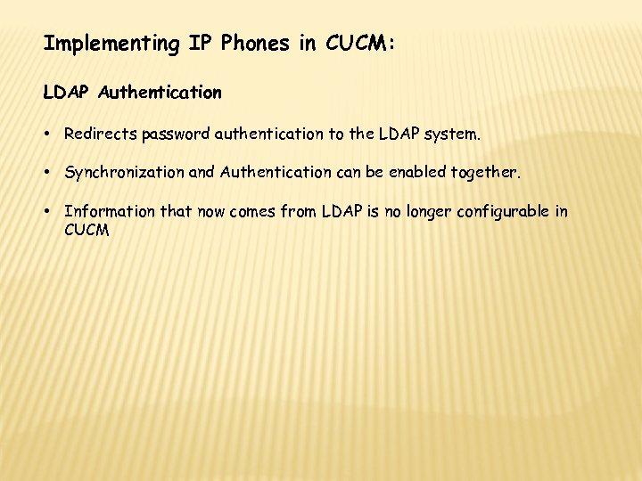 Implementing IP Phones in CUCM: LDAP Authentication • Redirects password authentication to the LDAP