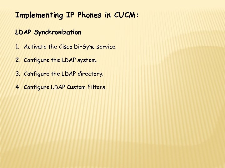 Implementing IP Phones in CUCM: LDAP Synchronization 1. Activate the Cisco Dir. Sync service.