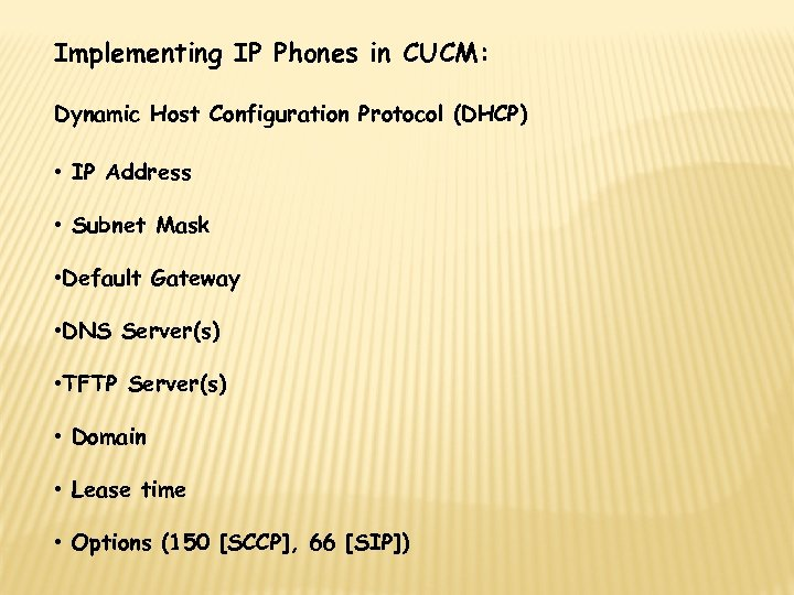 Implementing IP Phones in CUCM: Dynamic Host Configuration Protocol (DHCP) • IP Address •