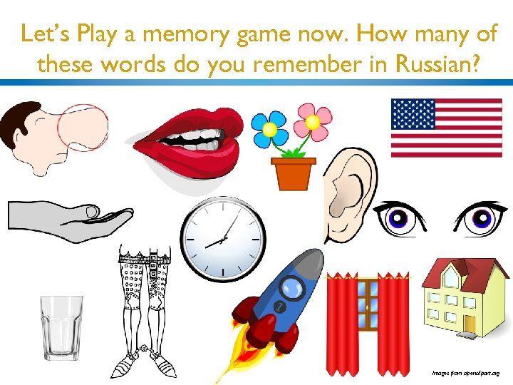 Let's Play a memory game now. How many of these words do you remember