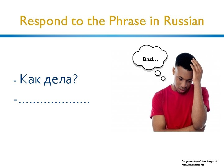 Respond to the Phrase in Russian Bad… - Как дела? -. . . .