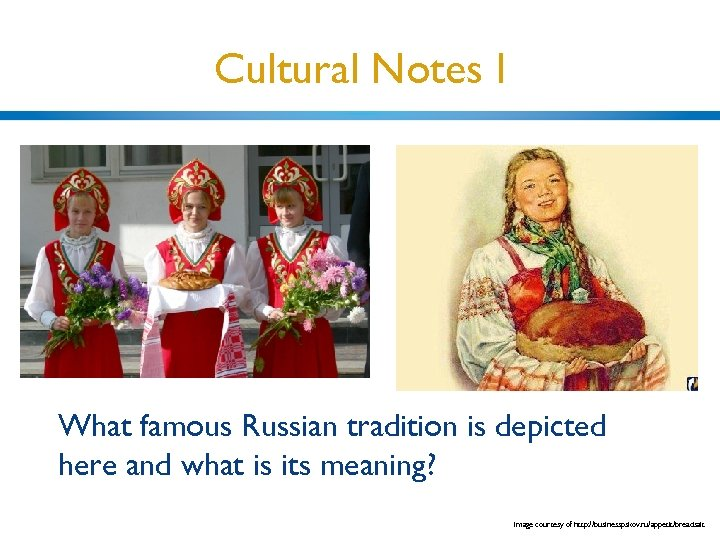 Cultural Notes I What famous Russian tradition is depicted here and what is its