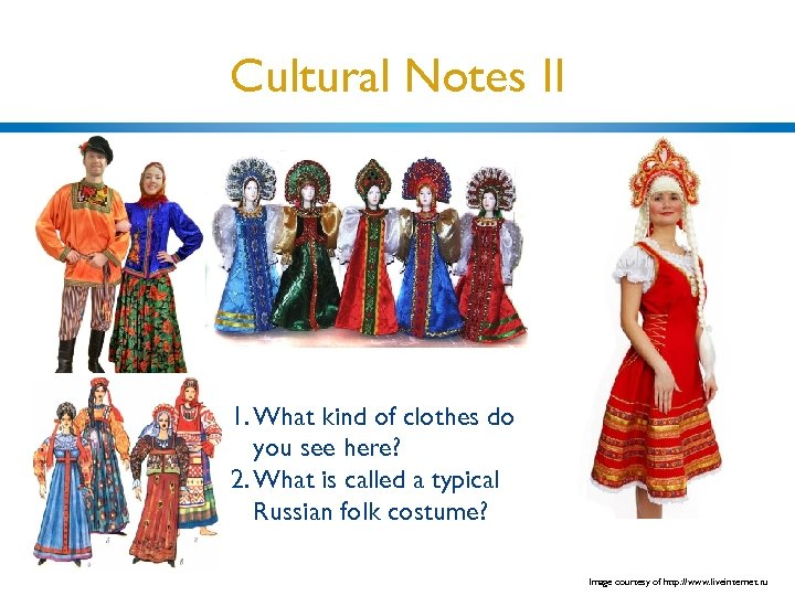 Cultural Notes II 1. What kind of clothes do you see here? 2. What