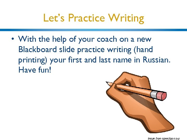 Let's Practice Writing • With the help of your coach on a new Blackboard