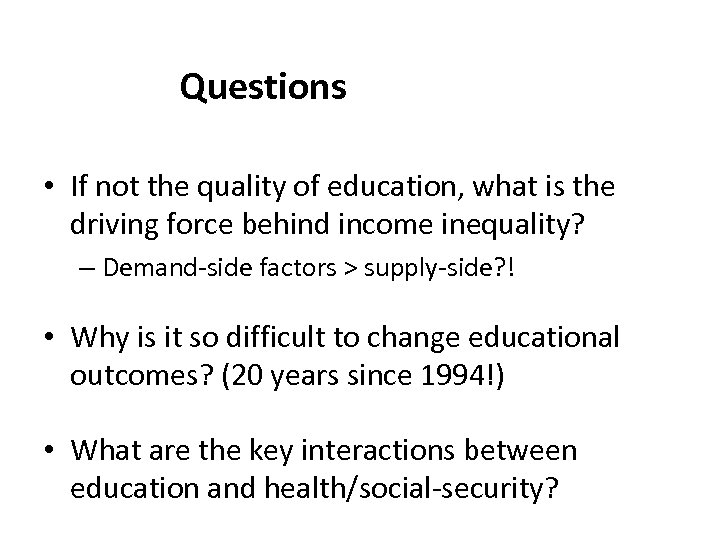 Questions • If not the quality of education, what is the driving force behind