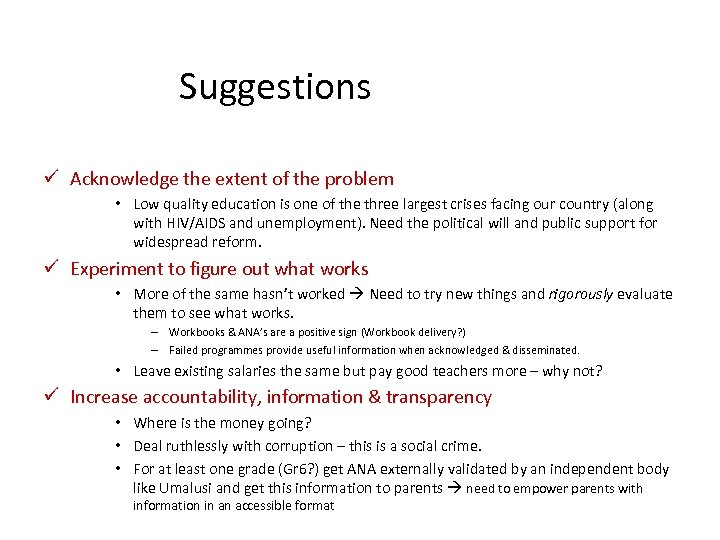 Suggestions ü Acknowledge the extent of the problem • Low quality education is one