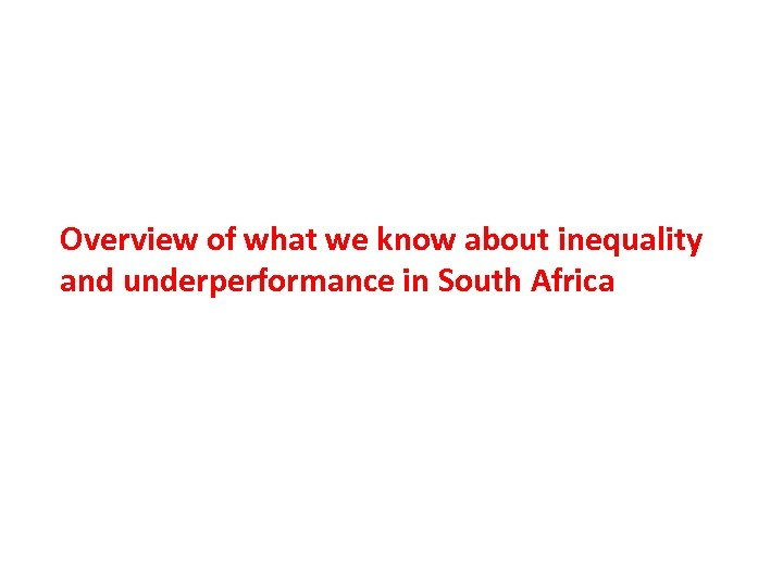 Overview of what we know about inequality and underperformance in South Africa