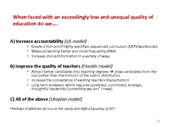 When faced with an exceedingly low and unequality of education do we…. A) Increase