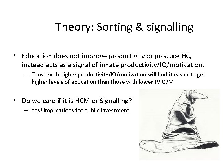 Theory: Sorting & signalling • Education does not improve productivity or produce HC, instead