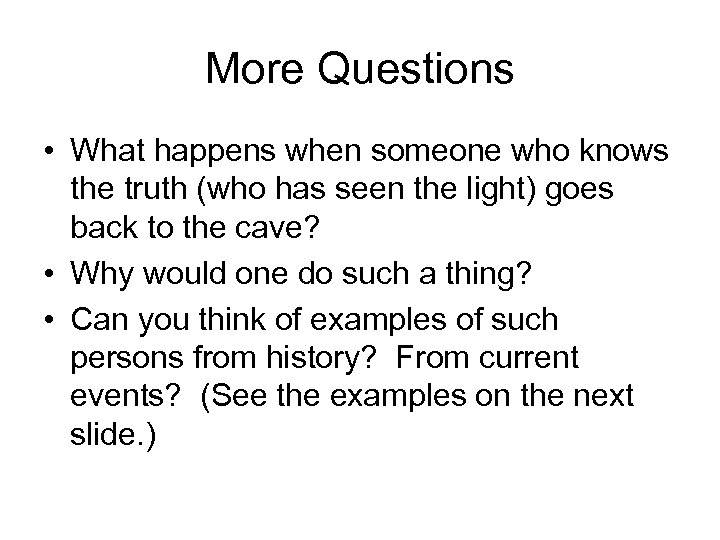 More Questions • What happens when someone who knows the truth (who has seen