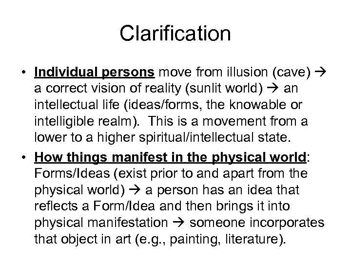 Clarification • Individual persons move from illusion (cave) a correct vision of reality (sunlit
