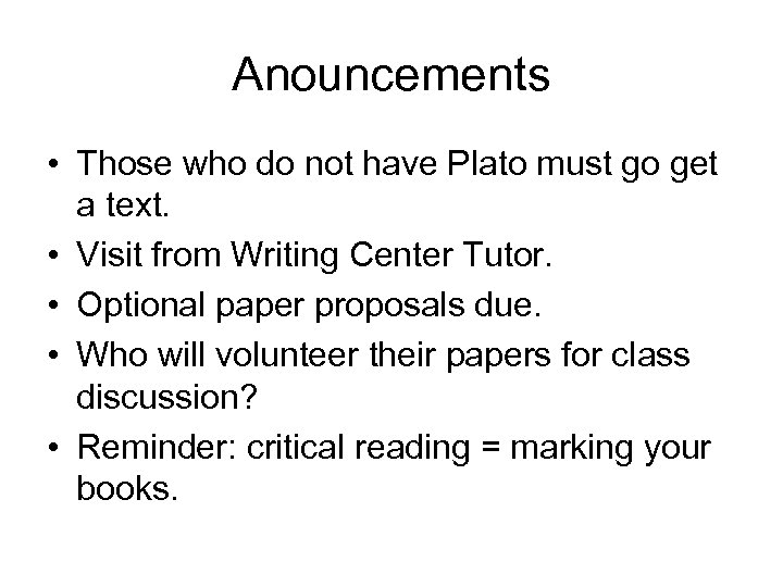 Anouncements • Those who do not have Plato must go get a text. •