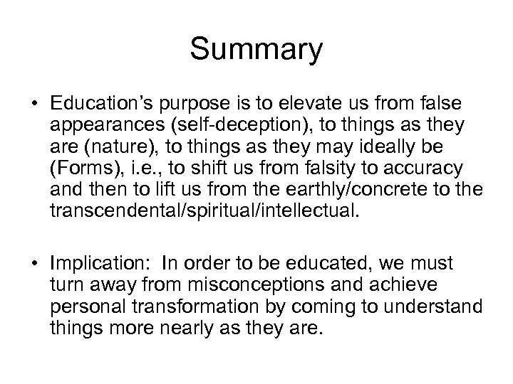 Summary • Education's purpose is to elevate us from false appearances (self-deception), to things