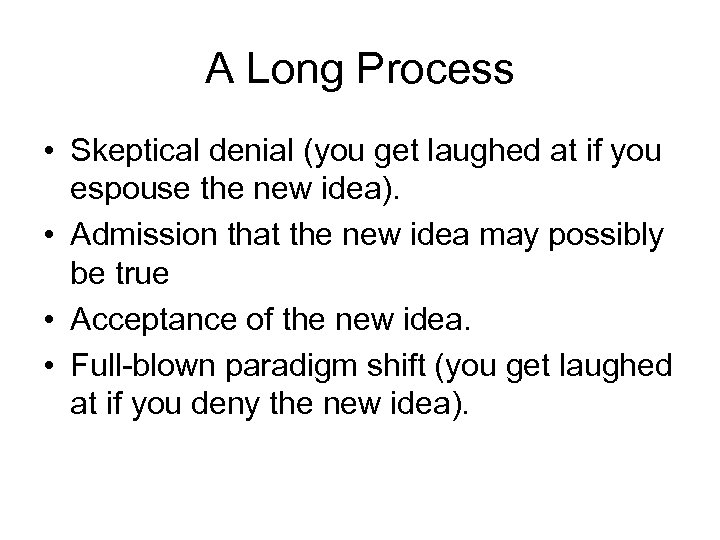 A Long Process • Skeptical denial (you get laughed at if you espouse the