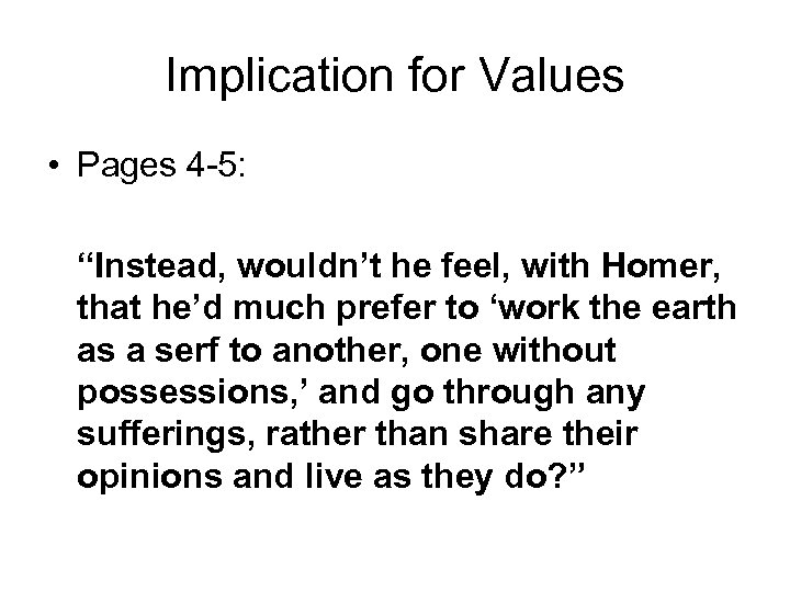 """Implication for Values • Pages 4 -5: """"Instead, wouldn't he feel, with Homer, that"""