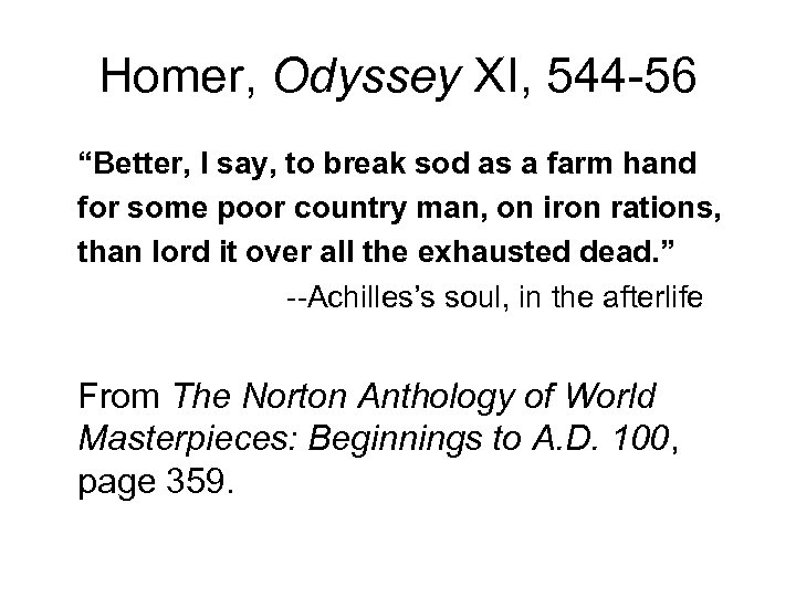 "Homer, Odyssey XI, 544 -56 ""Better, I say, to break sod as a farm"